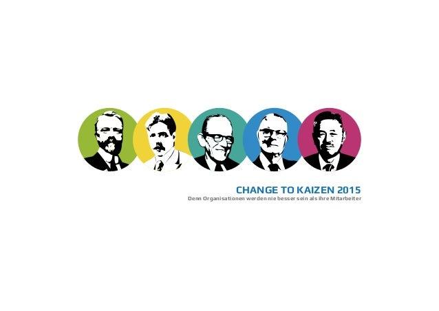 CHANGE TO KAIZEN 2015 Denn Organisationen werden nie besser sein als ihre Mitarbeiter