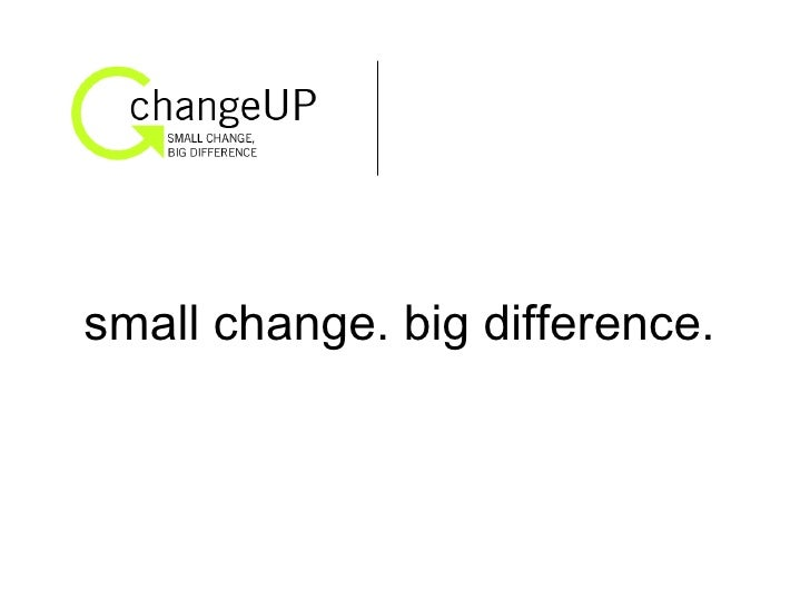 small change. big difference.