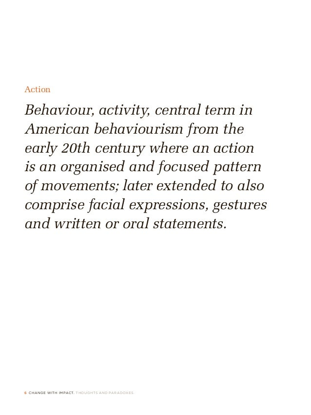 6 CHANGE WITH IMPACT. THOUGHTS AND PARADOXES. Action Behaviour, activity, central term in American behaviourism from the e...