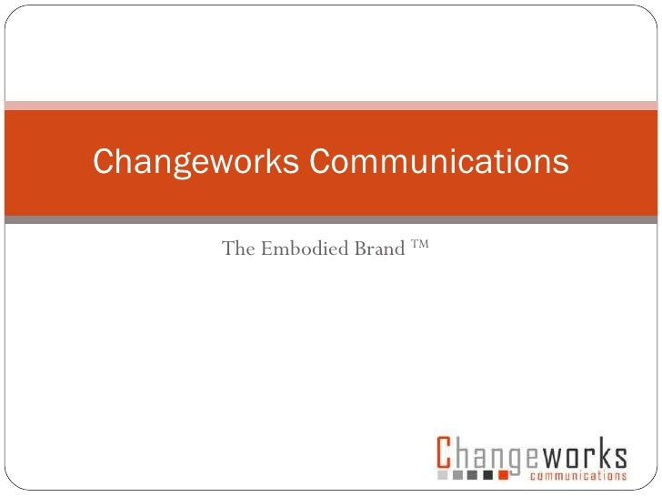 The Embodied Brand  TM Changeworks Communications