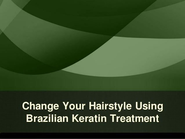 Change Your Hairstyle Using Brazilian Keratin Treatment