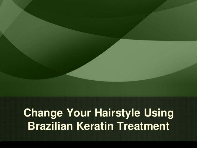 Change Your Hairstyle Using Brazilian Keratin Treatment