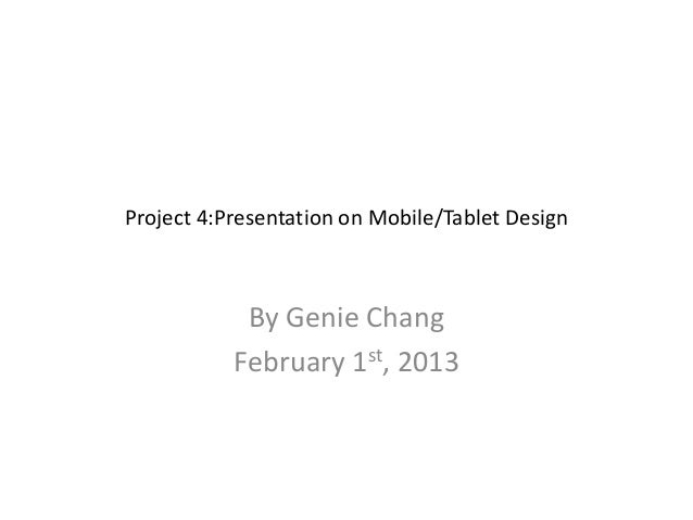 Project 4:Presentation on Mobile/Tablet Design            By Genie Chang           February 1st, 2013