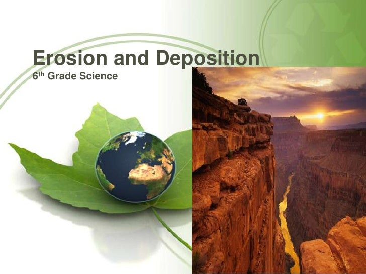 Erosion and Deposition<br />6th Grade Science<br />