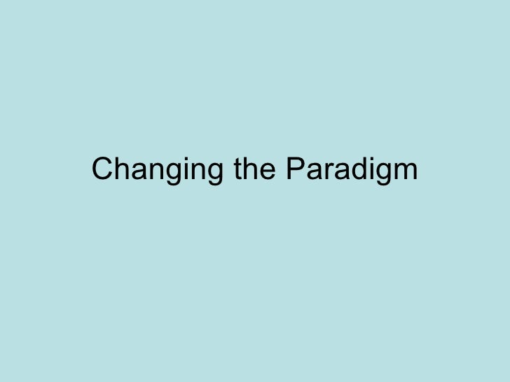 Changing the Paradigm