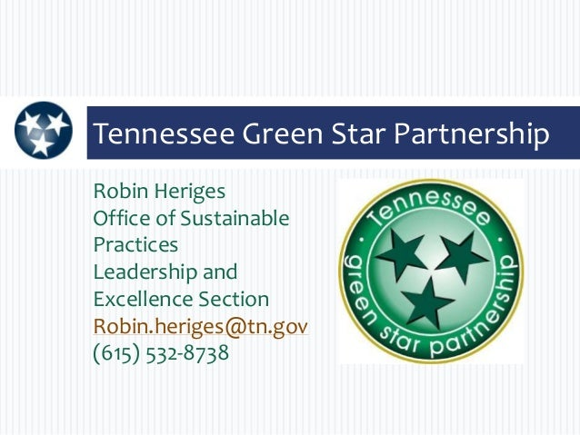 Robin Heriges Office of Sustainable Practices Leadership and Excellence Section Robin.heriges@tn.gov (615) 532-8738 Tennes...