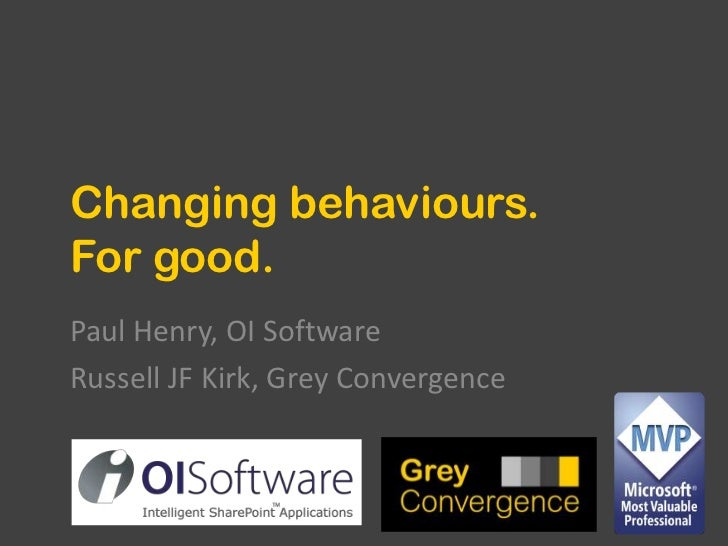 Changing behaviours.For good.<br />Paul Henry, OI Software<br />Russell JF Kirk, Grey Convergence<br />