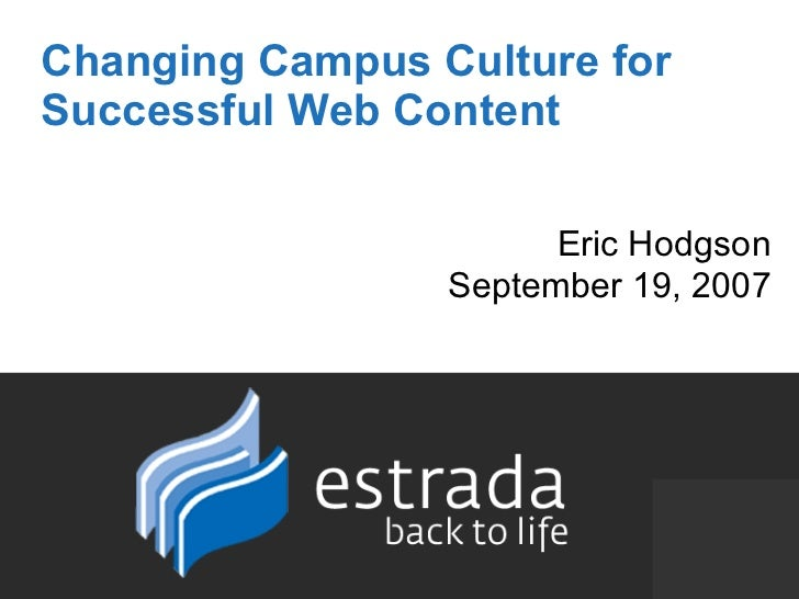 Changing Campus Culture for Successful Web Content Eric Hodgson September 19, 2007