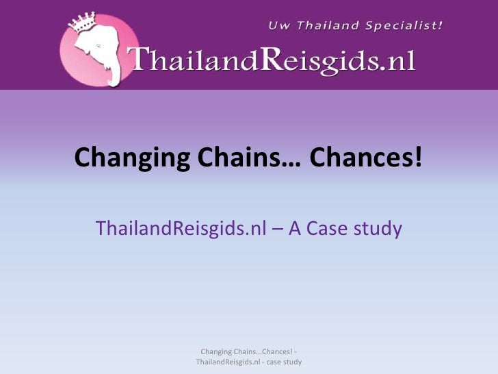 ChangingChains… Chances!<br />ThailandReisgids.nl – A Case study<br />Changing Chains...Chances! - ThailandReisgids.nl - c...