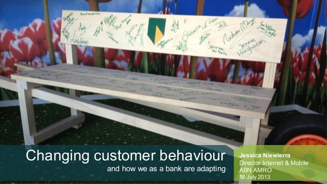 Changing customer behaviour and how we as a bank are adapting Jessica Niewierra Director Internet & Mobile ABN AMRO 18 Jul...