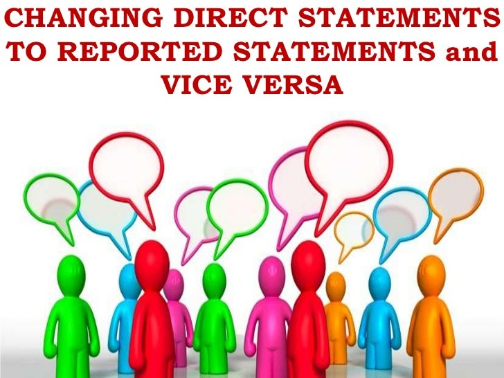 CHANGING DIRECT STATEMENTSTO REPORTED STATEMENTS and        VICE VERSA