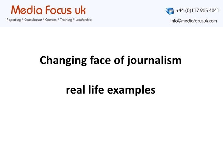 Changing face of journalismreal life examples<br />