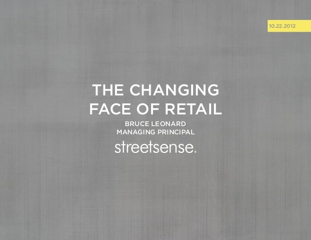 10.22.2012the changingface of retail    BRUCE LEONARD  MANAGING PRINCIPAL