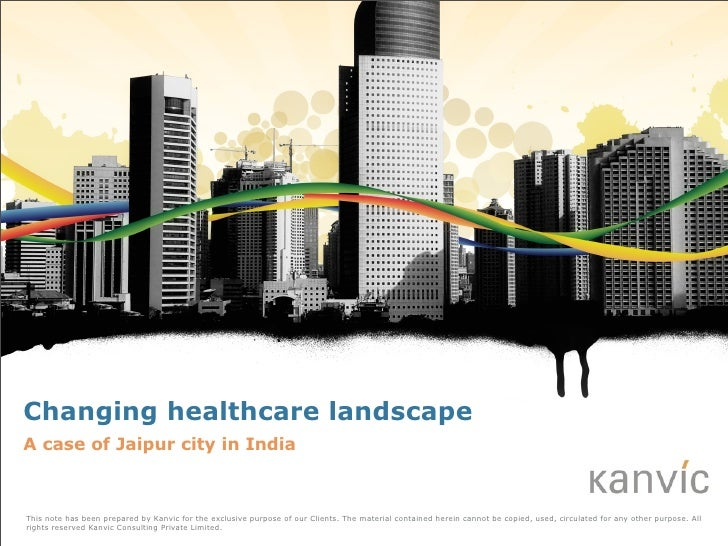 Changing healthcare landscape A case of Jaipur city in India    This note has been prepared by Kanvic for the exclusive pu...