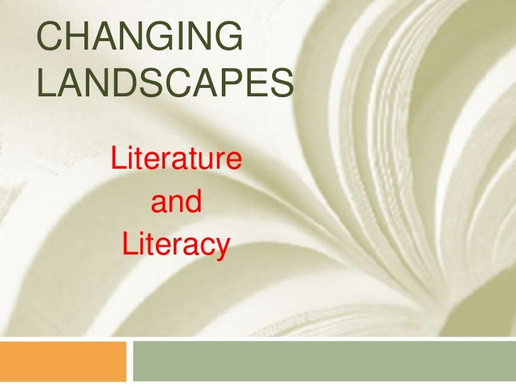 Changing Landscapes<br />Literature <br />and <br />Literacy<br />
