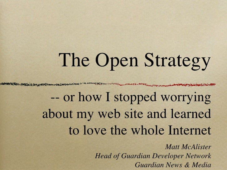The Open Strategy  -- or how I stopped worrying about my web site and learned      to love the whole Internet             ...