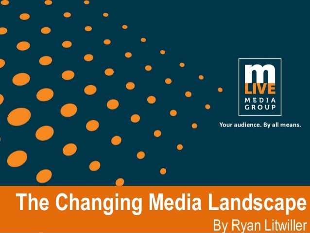 The Changing Media Landscape By Ryan Litwiller