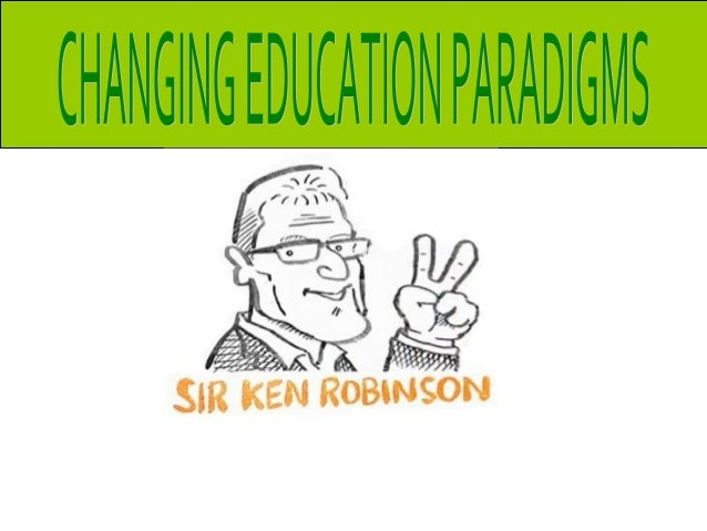 Ken Robinson, Changing Education Paradigms
