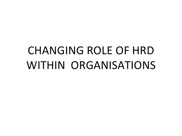 CHANGING ROLE OF HRDWITHIN ORGANISATIONS
