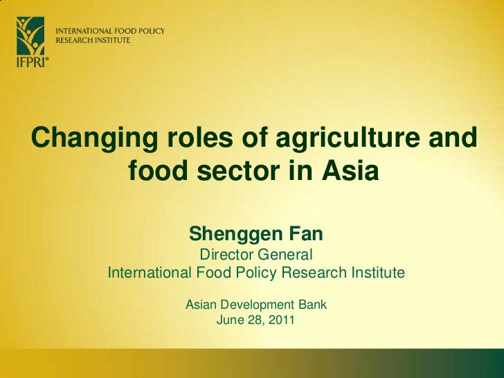 Changing roles of agriculture and food sector in Asia<br />Shenggen FanDirector General<br />International Food Policy Res...