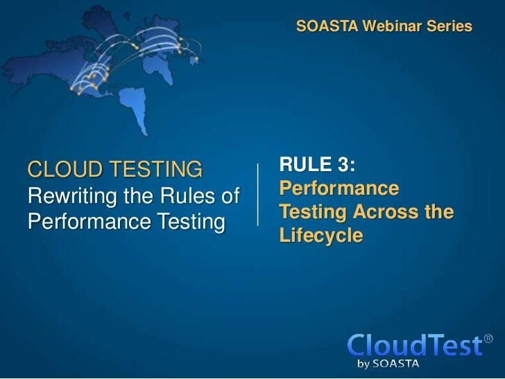 SOASTA Webinar SeriesCLOUD TESTING            RULE 3:Rewriting the Rules of   Performance                         Testing ...