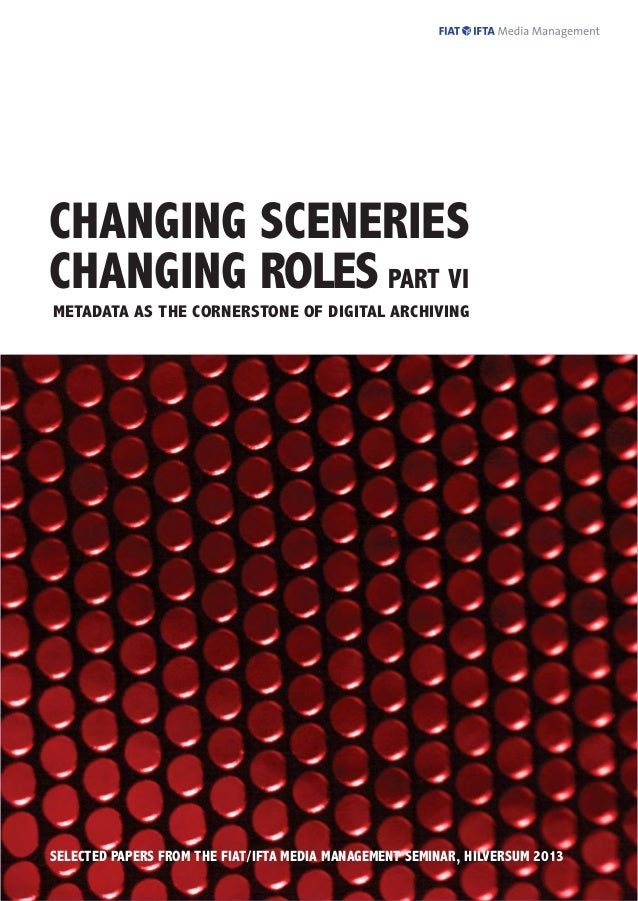 CHANGING SCENERIES CHANGING ROLES PART VI METADATA AS THE CORNERSTONE OF DIGITAL ARCHIVING  1 SELECTED PAPERS FROM THE FIA...