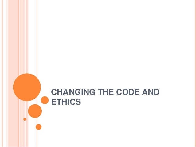 Changing the code and ethics