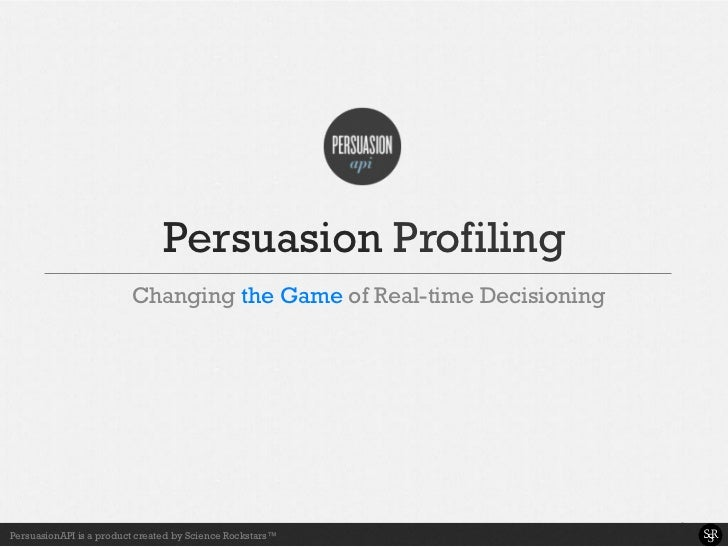 Persuasion Profiling                         Changing the Game of Real-time Decisioning                                   ...