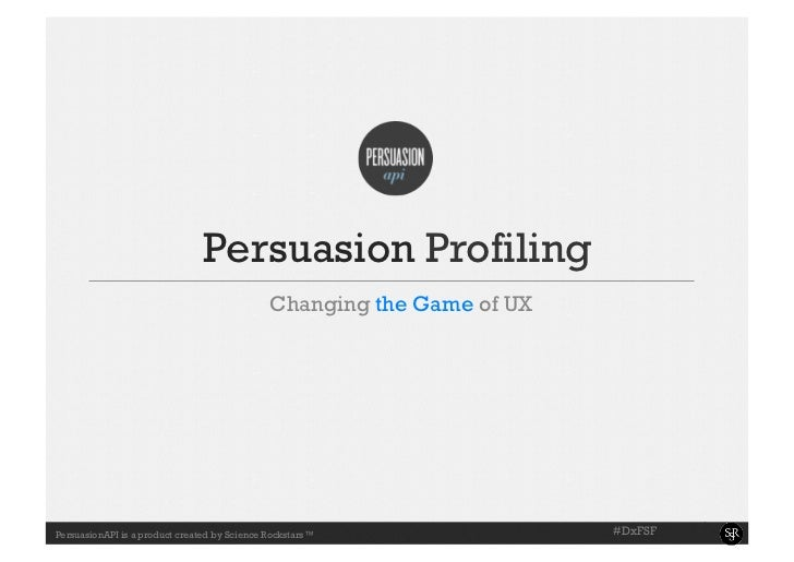 Changing the game of UX - Persuasion Profiling