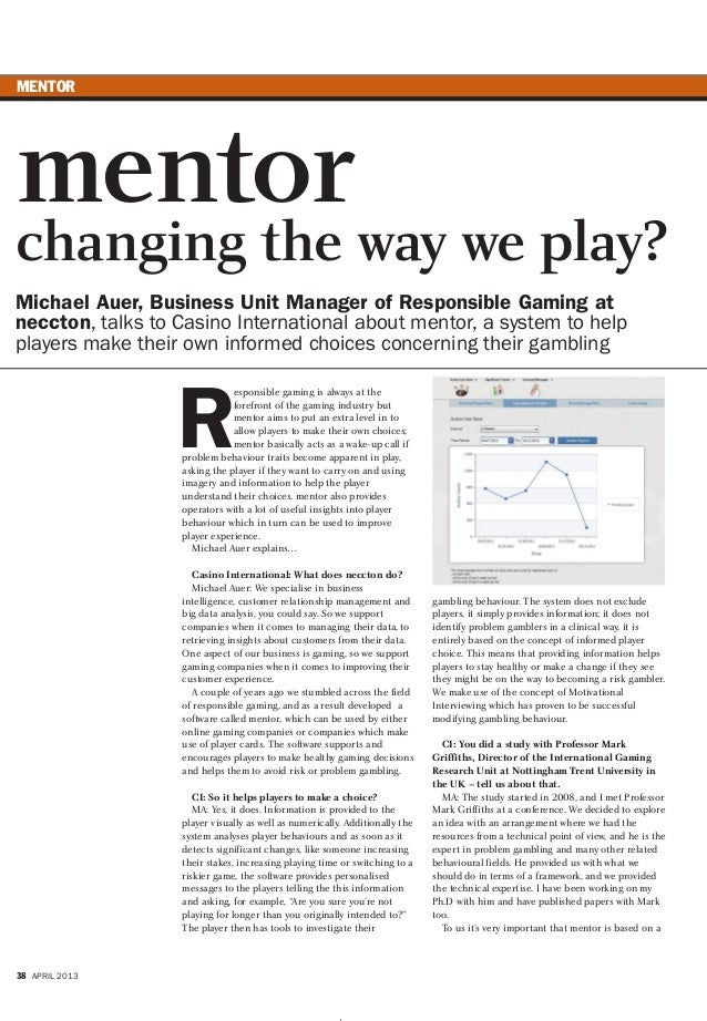MENTOR 38 APRIL 2013 R esponsible gaming is always at the forefront of the gaming industry but mentor aims to put an extra...