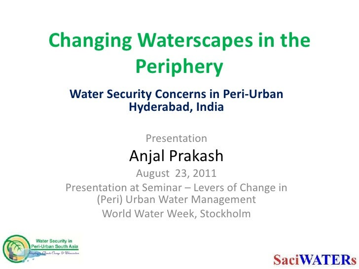 Changing Waterscapes in the Periphery<br />Water Security Concerns in Peri-Urban Hyderabad, India<br />Presentation <br />...