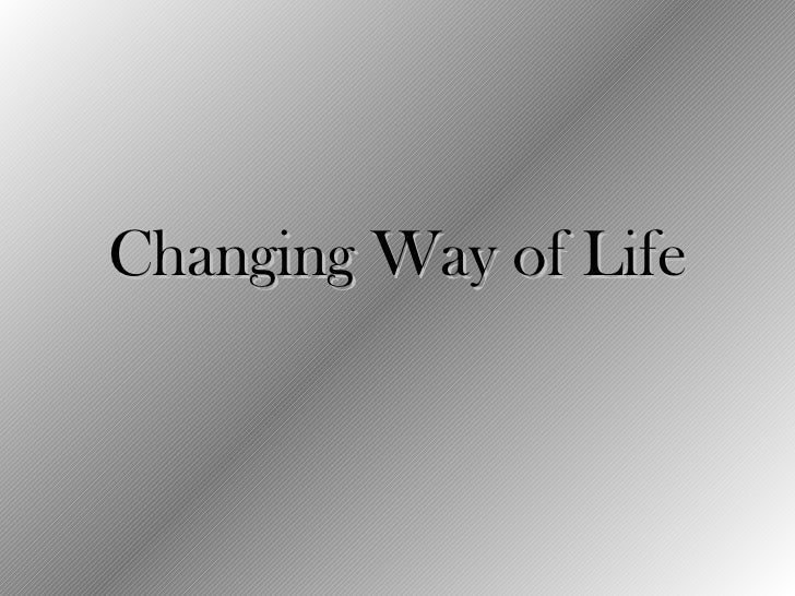 Changing Way of Life