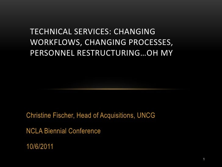 TECHNICAL SERVICES: CHANGING WORKFLOWS, CHANGING PROCESSES, PERSONNEL RESTRUCTURING…OH MYChristine Fischer, Head of Acquis...