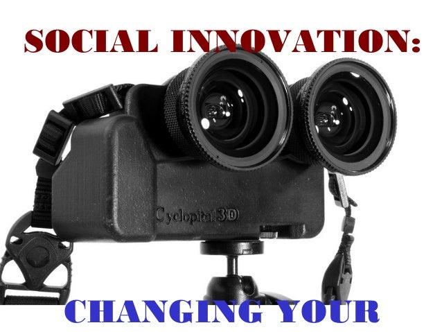 SOCIAL INNOVATION:  CHANGING YOUR