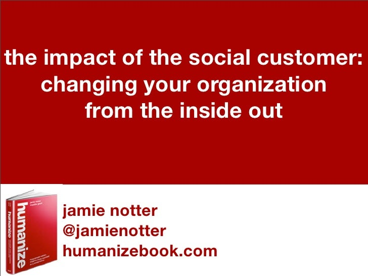 the impact of the social customer:   changing your organization       from the inside out     jamie notter     @jamienotte...
