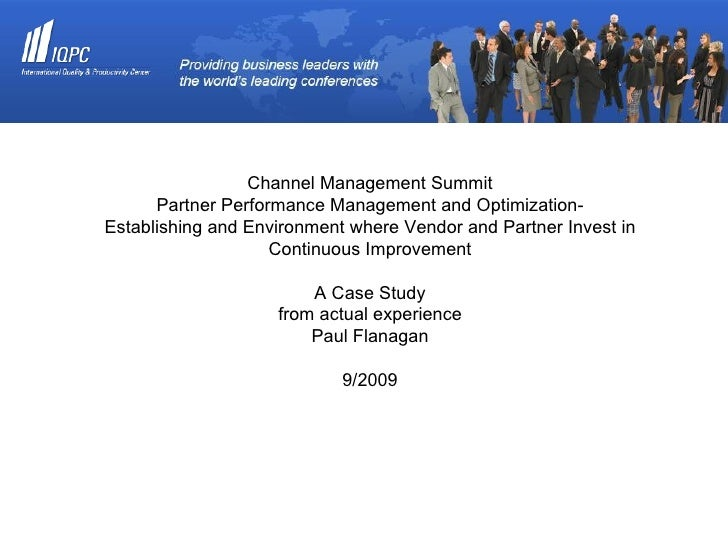 Channel Management Summit Partner Performance Management and Optimization- Establishing and Environment where Vendor and P...