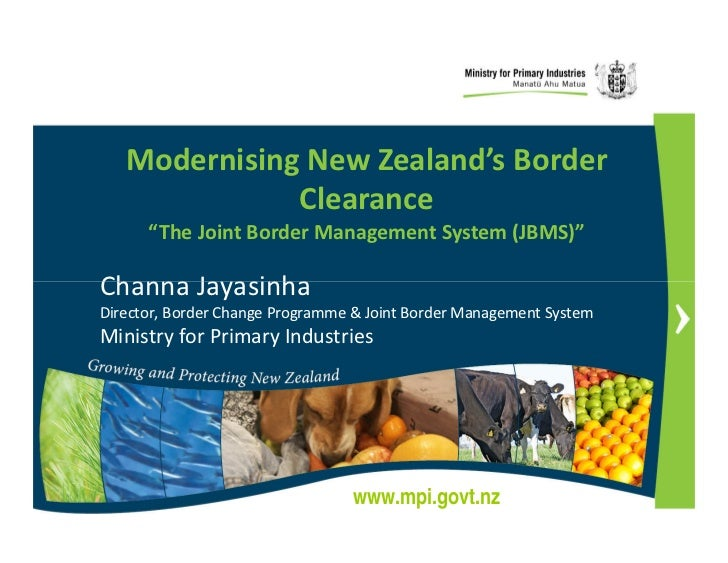 "Modernising New Zealand's Border              Clearance      ""The Joint Border Management System (JBMS)""Channa JayasinhaDi..."