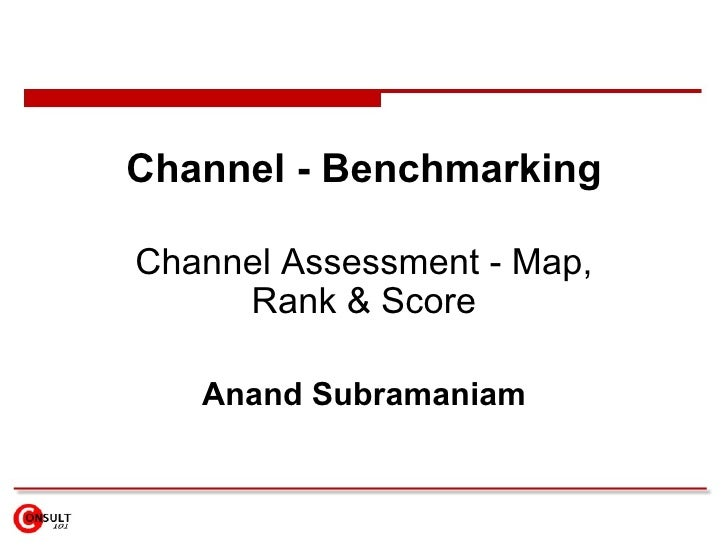 Channel - Benchmarking Channel Assessment - Map, Rank & Score Anand Subramaniam