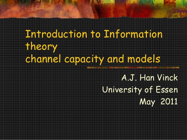 Introduction to Informationtheorychannel capacity and models                    A.J. Han Vinck               University of...