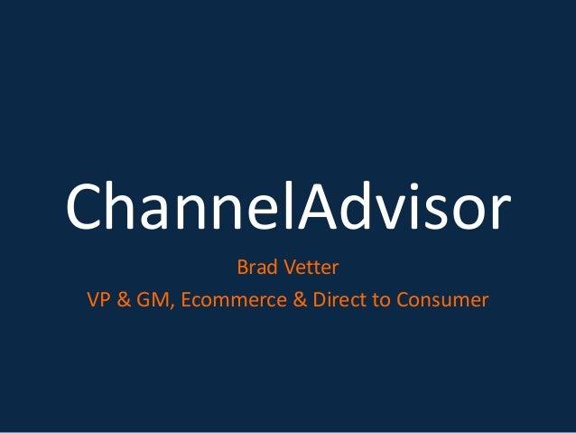 ChannelAdvisor Brad Vetter VP & GM, Ecommerce & Direct to Consumer