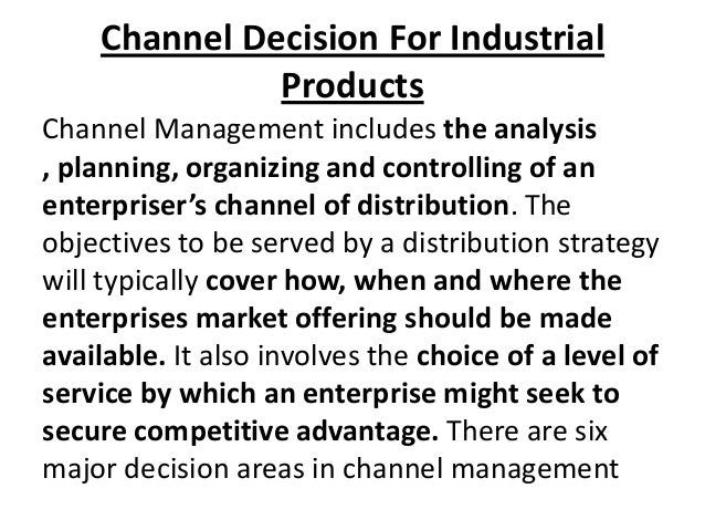 Channel Decision For Industrial Products Channel Management includes the analysis , planning, organizing and controlling o...