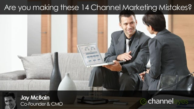 Are you making these 14 Channel Marketing Mistakes?  Jay McBain  Co-Founder & CMO
