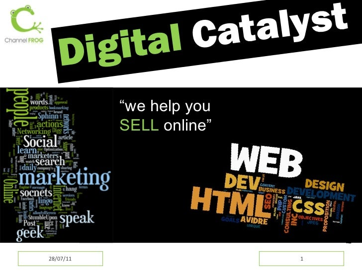 "<ul><li>Digital   Catalyst </li></ul>28/07/11 "" we help you  SELL  online """