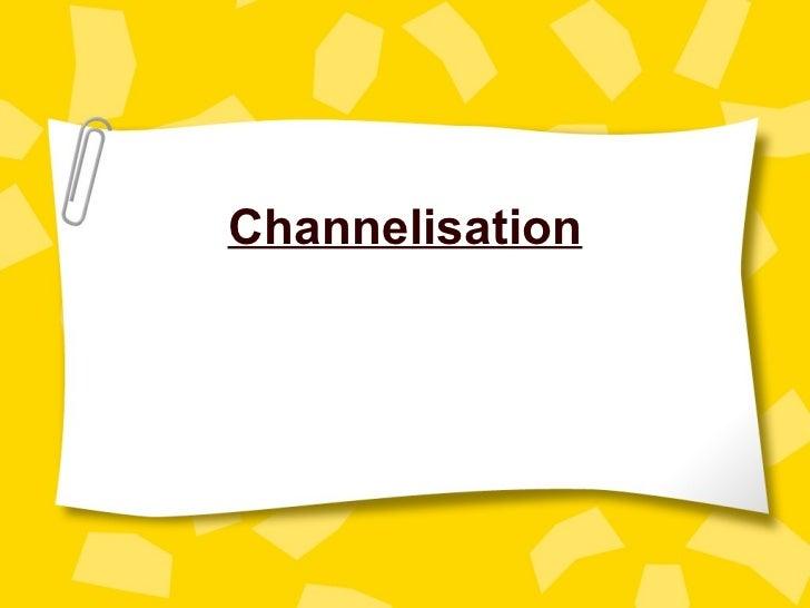 Channelisation