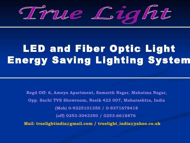 True Light Regd Off: 6, Ameya Apartment, Samarth Nagar, Mahatma Nagar, Opp. Sachi TVS Showroom, Nasik 422 007, Maharashtra...