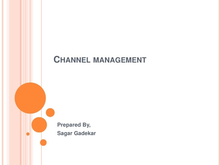 CHANNEL MANAGEMENTPrepared By,Sagar Gadekar