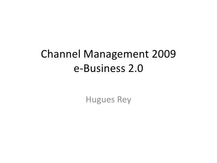 Channel Management 2009      e-Business 2.0         Hugues Rey