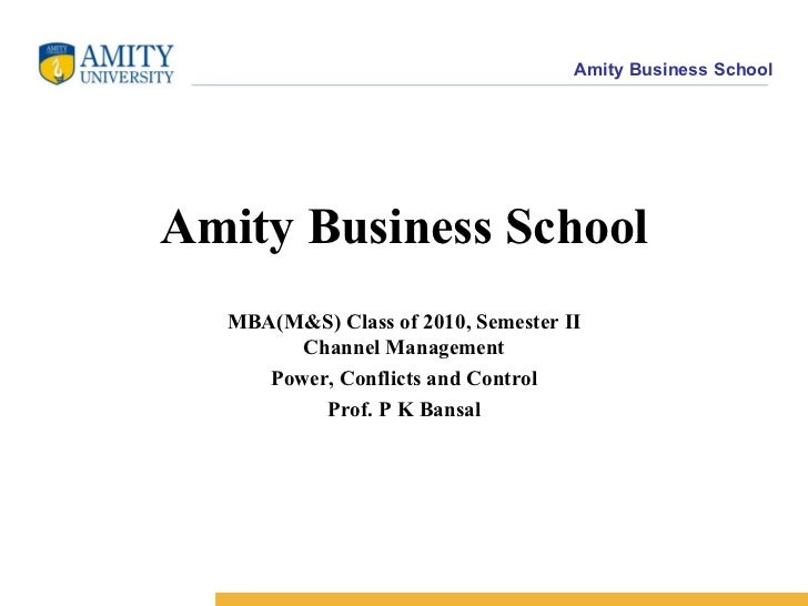 Amity Business School MBA(M&S) Class of 2010, Semester II Channel Management Power, Conflicts and Control Prof. P K Bansal