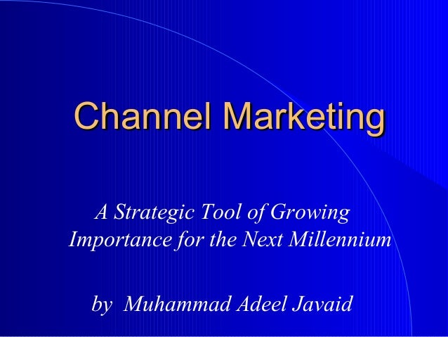 Channel MarketingChannel Marketing A Strategic Tool of Growing Importance for the Next Millennium by Muhammad Adeel Javaid
