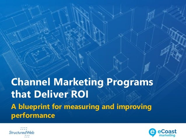 A blueprint for measuring and improving performance Channel Marketing Programs that Deliver ROI